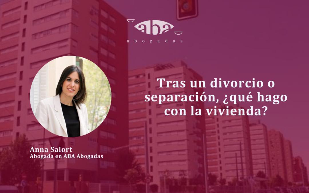 Tras un divorcio o separación, ¿qué hago con la vivienda?