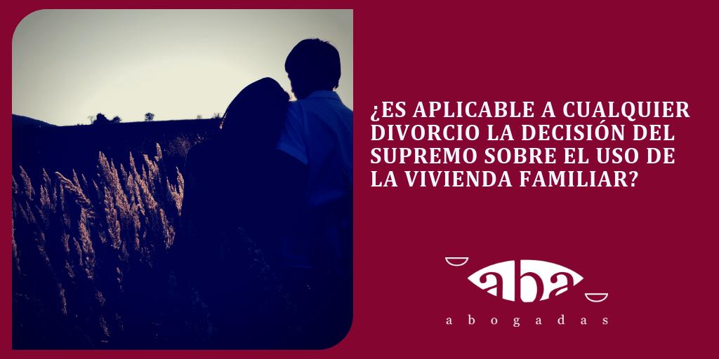 ¿Es aplicable a cualquier divorcio la decisión del Supremo sobre el uso de la vivienda familiar?