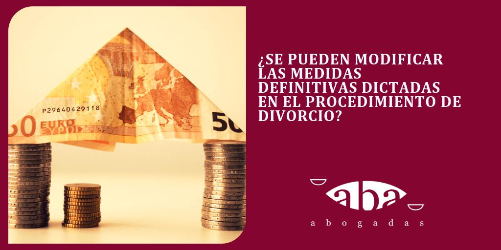 ¿Se pueden modificar las medidas definitivas dictadas en el procedimiento de divorcio?