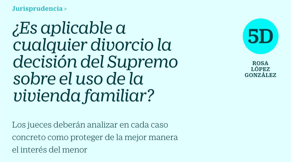 ¿Es aplicable a cualquier divorcio la decisión del Supremo sobre el uso de la vivienda familiar? por Rosa López