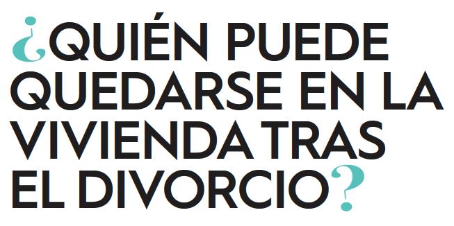 ¿Quién puede quedarse con la vivienda tras un divorcio? por Rosa López