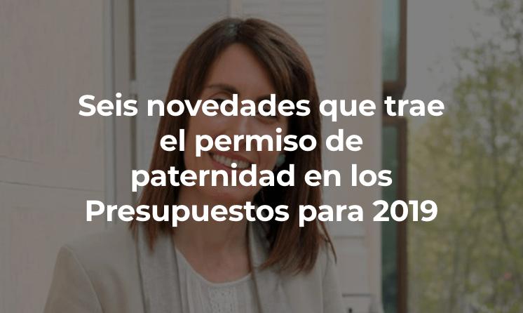 Seis novedades que trae el permiso de paternidad en los Presupuestos para 2019 por Rosa López