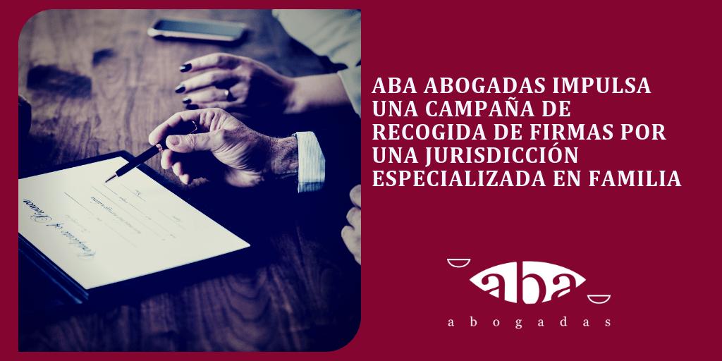 ABA Abogadas impulsa una campaña de recogida de firmas por una jurisdicción especializada en Familia