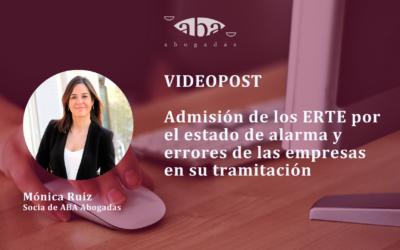 Videopost: admisión de los ERTE por el estado de alarma y errores de las empresas en su tramitación