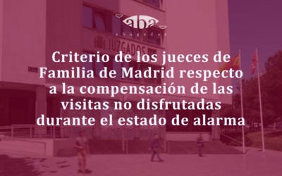Criterio de los jueces de Familia de Madrid respecto a la compensación de las visitas no disfrutadas durante el estado de alarma