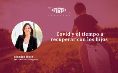 Covid y el tiempo a recuperar con los hijos